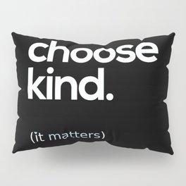 Choose Kind, Kindness Matters Pillow Sham
