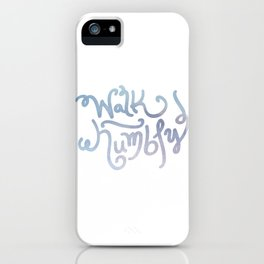 Walk Humbly iPhone Case