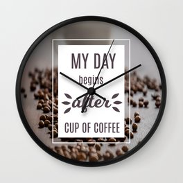 My day begins after cup of coffee Wall Clock