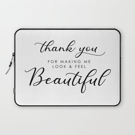 Thank You For Making Me Look Beautiful Laptop Sleeve