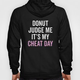 Donut Judge Me It's My Cheat Day Hoody