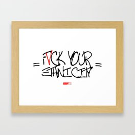 FVCK YOUR ETHNICITY Framed Art Print