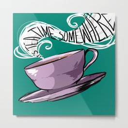 Its Tea Time Somewhere Metal Print