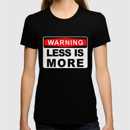 Warning Sign, Less is More T-shirt