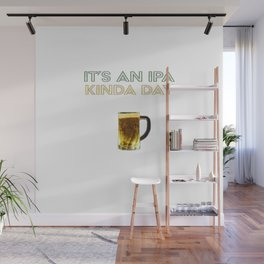 IPA KINDA DAY Wall Mural