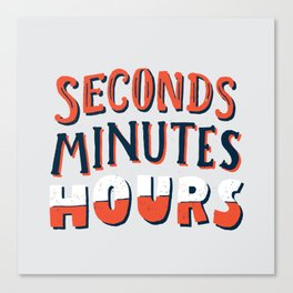 Seconds, Minutes, Hours Canvas Print