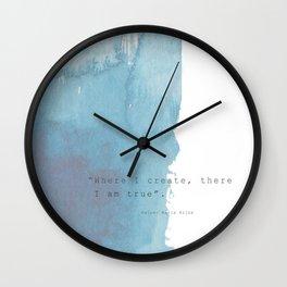 Where I create, there I am true. Quote Rainer Maria Rilke Wall Clock