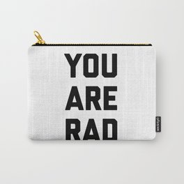 you are rad Carry-All Pouch