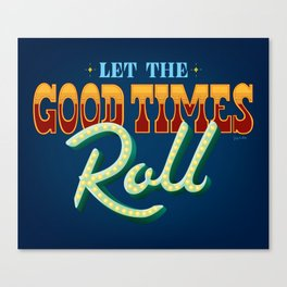 Let The Good Times Roll Canvas Print