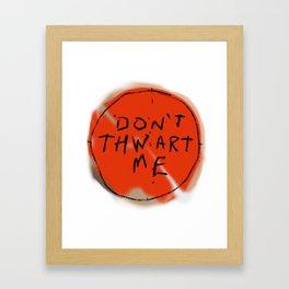 DON'T THWART ME Framed Art Print