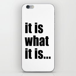 it is what it is (black text) iPhone Skin