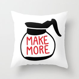 Make More Coffee Throw Pillow