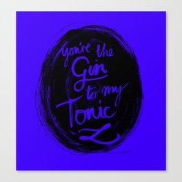 You're the Gin to my tonic Canvas Print