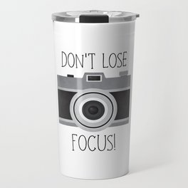 Don't Lose Focus! Travel Mug