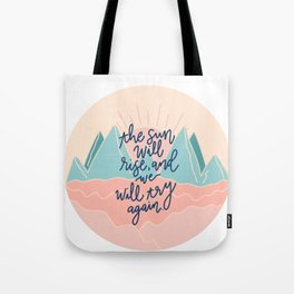 the sun will rise, and we will try again Tote Bag