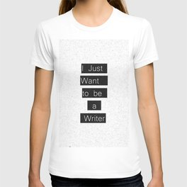 """""""I Just Want to be a Writer."""" Typography T-shirt"""
