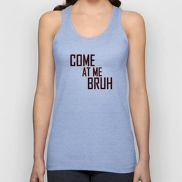 Come at me Bruh Tee Unisex Tank Top