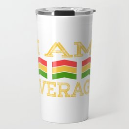 "Are you an Average Man? A perfect t-shirt Design for you that says ""I Am Average"" Red Yellow Green Travel Mug"