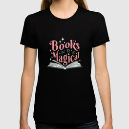 Books are Magical Teacher Bookworm Labrarian Funny T-shirt