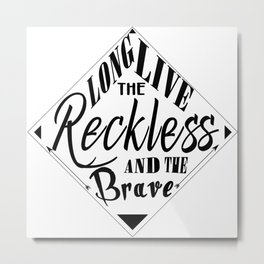 Long Live The Reckless And The Brave Metal Print