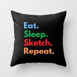 Eat. Sleep. Sketch. Repeat. Throw Pillow