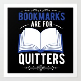 Bookmarks Are For Quitters Art Print