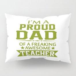 PROUD OF TEACHER'S DAD Pillow Sham