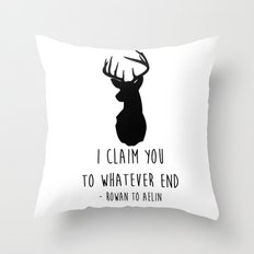 I CLAIM YOU TO WHATEVER END Throw Pillow