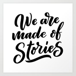 We are made of stories - bookaholic quotes handwritting typography Art Print