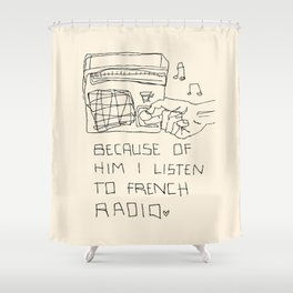 French Radio (Because of Him I Listen to French Radio) Shower Curtain