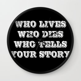 Who Lives Who Dies Wall Clock