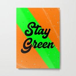 Stay Green Metal Print