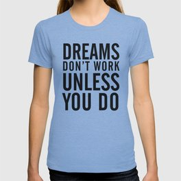 Dreams don't work unless You Do. Quote typography, to inspire, motivate, boost, overcome difficulty T-shirt