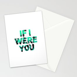 If I were you... Stationery Cards