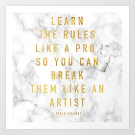 Learn the rules like a pro, so you can break them like an artist - quote picasso Art Print