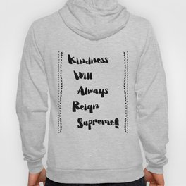 Kindness will always reign supreme! Hoody