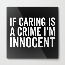 Caring Is A Crime Funny Quote Metal Print