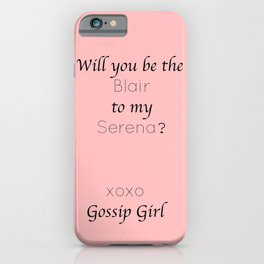 Gossip Girl: Will you be the Blair to my Serena? - tvshow iPhone Case