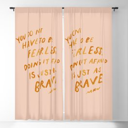 """""""You Do Not Have To Be Fearless. Doing It Afraid Is Just As Brave."""" Blackout Curtain"""
