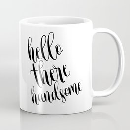 Hello there handsome, Printable art, Motivational poster, Nursery wall art Coffee Mug