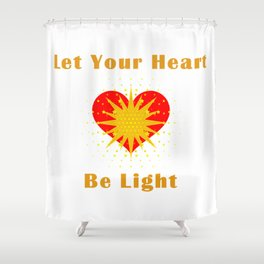 Let your heart be light Shower Curtain