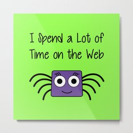 I Spend a Lot of Time on the Web Metal Print
