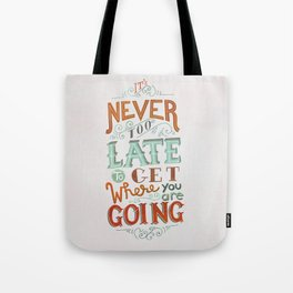 Never Too Late to Get Where You're Going Tote Bag
