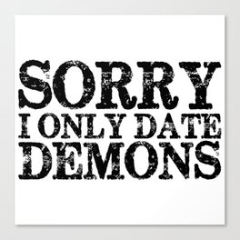 Sorry, I only date demons!  Canvas Print