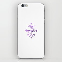 Always Stay Humble and Kind iPhone Skin