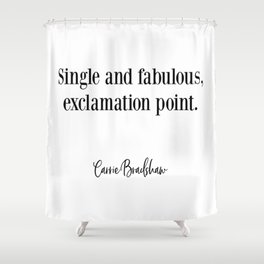 Carrie Bradshaw, Single and fabulous, Fashion Poster, Gift for Her, Carrie Quote Shower Curtain