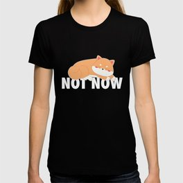 Not Now Shiba Inu Dog Lover Japanese Puppy Gift T-shirt