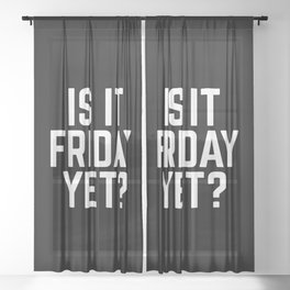 Is It Friday Yet Funny Quote Sheer Curtain