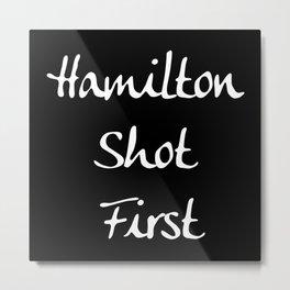 Hamilton Shot First Metal Print