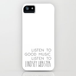 Listen To Good Music. Listen To Lindsey Webster. iPhone Case
